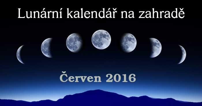 Lunární kalendář na zahradě Červen 2016